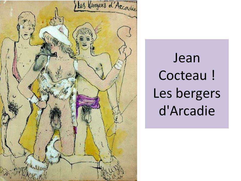 Jean Cocteau ! Les bergers d Arcadie