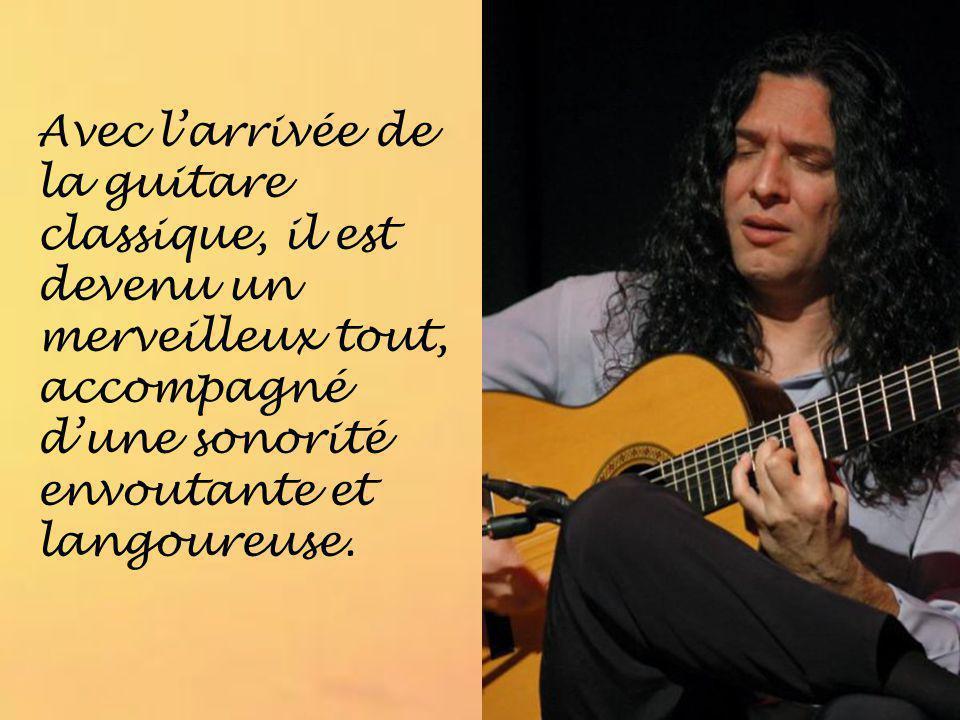 Avec l'arrivée de la guitare classique, il est devenu un merveilleux tout, accompagné d'une sonorité envoutante et langoureuse.