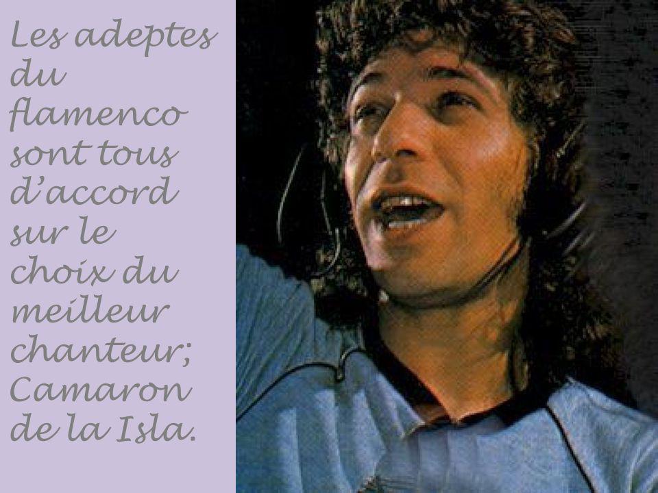 Les adeptes du flamenco sont tous d'accord sur le choix du meilleur chanteur; Camaron de la Isla.