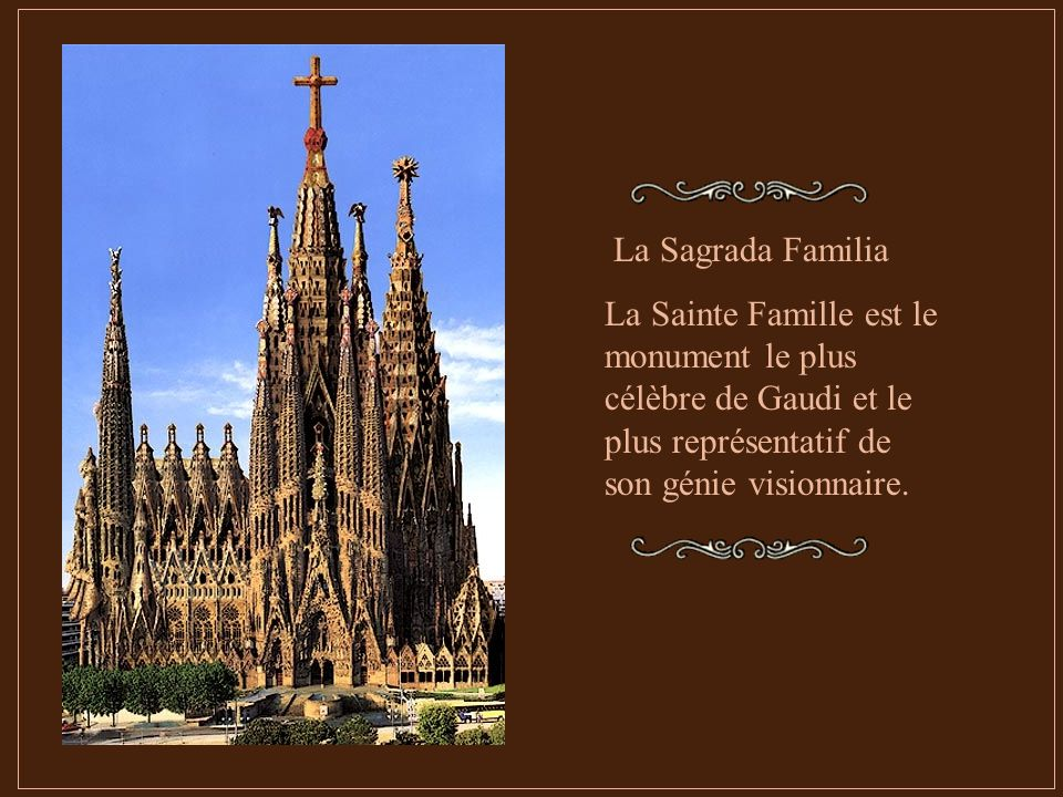 La Sagrada Familia La Sainte Famille est le monument le plus célèbre de Gaudi et le plus représentatif de son génie visionnaire.