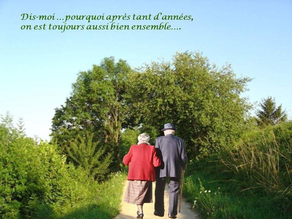 Dis-moi …pourquoi après tant d'années, on est toujours aussi bien ensemble….