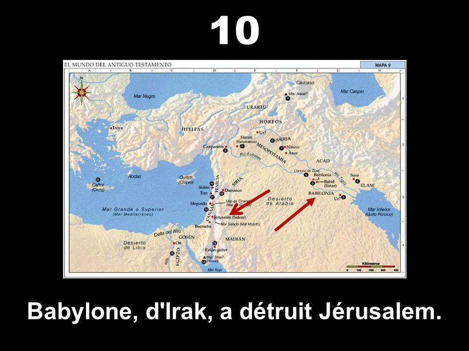 Babylone, d Irak, a détruit Jérusalem.