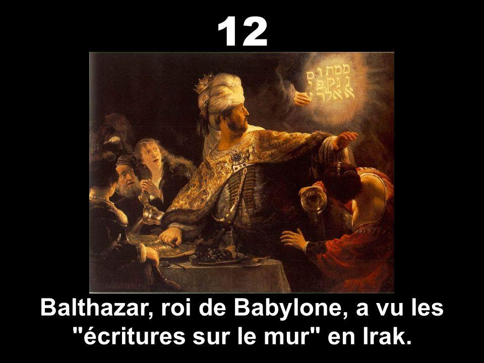 Balthazar, roi de Babylone, a vu les écritures sur le mur en Irak.