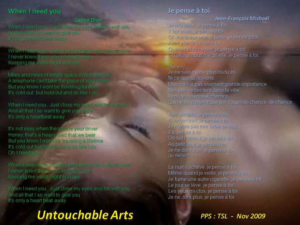 Untouchable Arts Je pense à toi When I need you PPS : TSL - Nov 2009