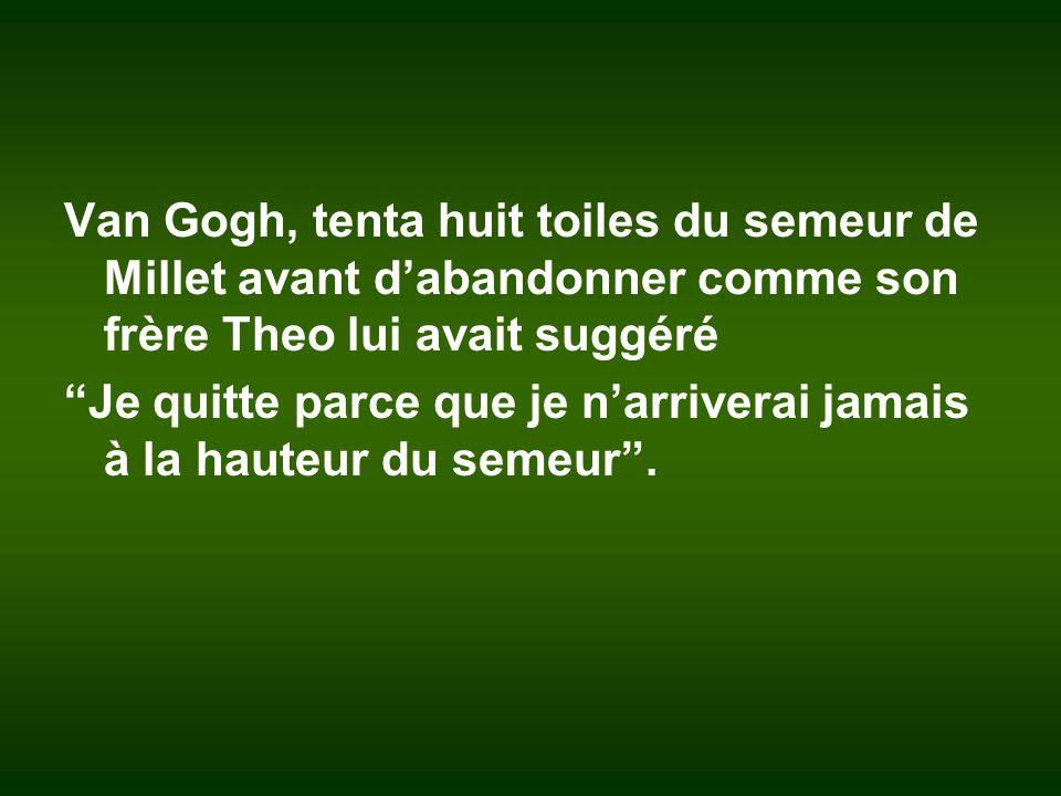 Van Gogh, tenta huit toiles du semeur de Millet avant d'abandonner comme son frère Theo lui avait suggéré