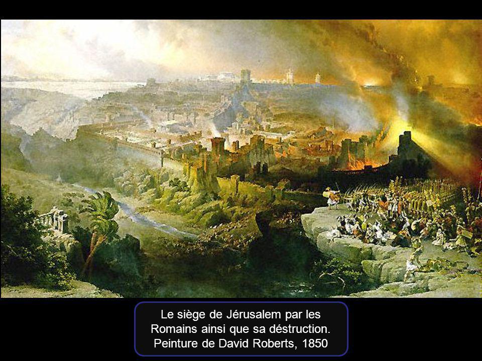 Le siège de Jérusalem par les Romains ainsi que sa déstruction.