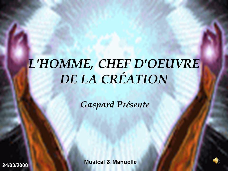 L HOMME, CHEF D OEUVRE DE LA CRÉATION