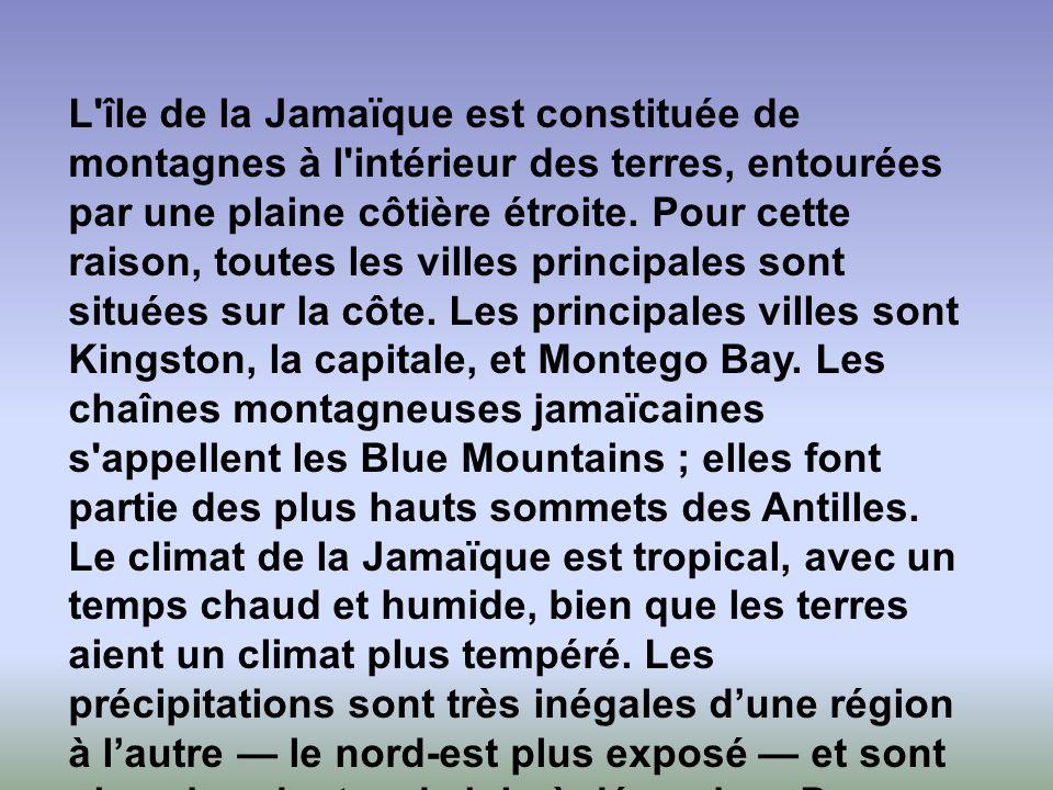 L île de la Jamaïque est constituée de montagnes à l intérieur des terres, entourées par une plaine côtière étroite. Pour cette raison, toutes les villes principales sont situées sur la côte. Les principales villes sont Kingston, la capitale, et Montego Bay. Les chaînes montagneuses jamaïcaines s appellent les Blue Mountains ; elles font partie des plus hauts sommets des Antilles.