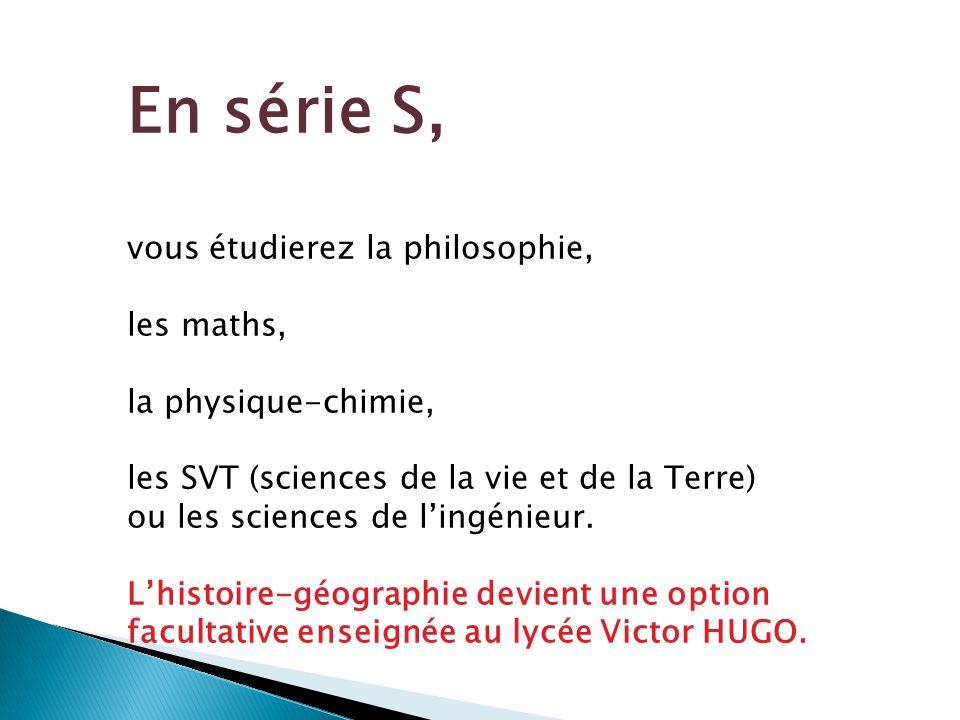 En série S, vous étudierez la philosophie, les maths,