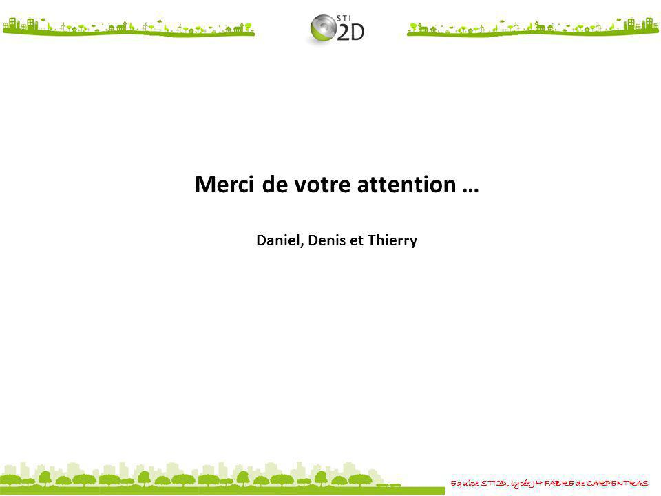 Merci de votre attention … Daniel, Denis et Thierry