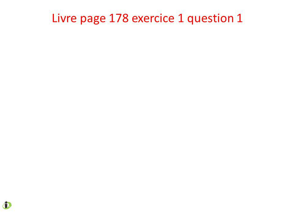 Livre page 178 exercice 1 question 1