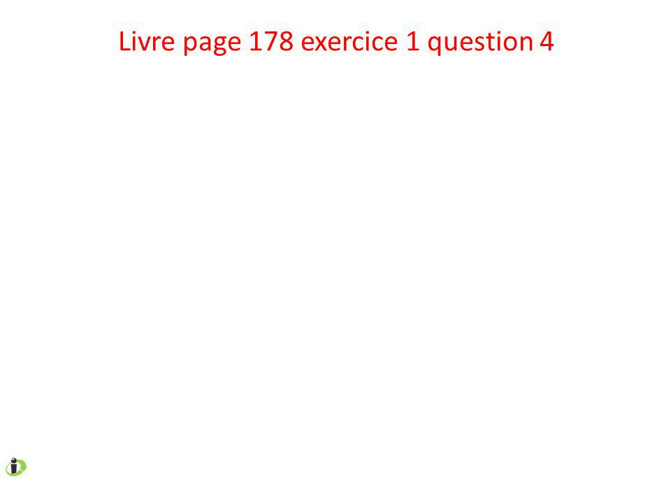 Livre page 178 exercice 1 question 4