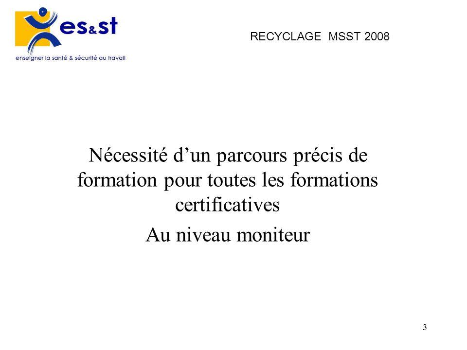 RECYCLAGE MSST 2008 Nécessité d'un parcours précis de formation pour toutes les formations certificatives.
