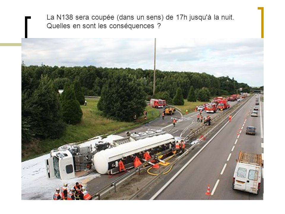 La N138 sera coupée (dans un sens) de 17h jusqu à la nuit