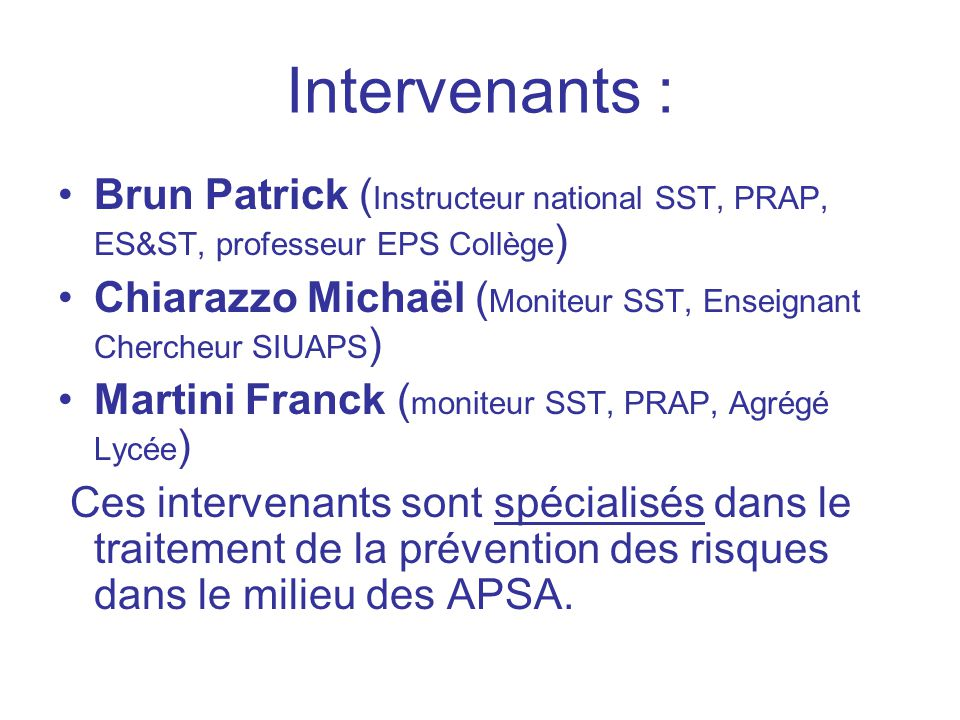 Intervenants : Brun Patrick (Instructeur national SST, PRAP, ES&ST, professeur EPS Collège)