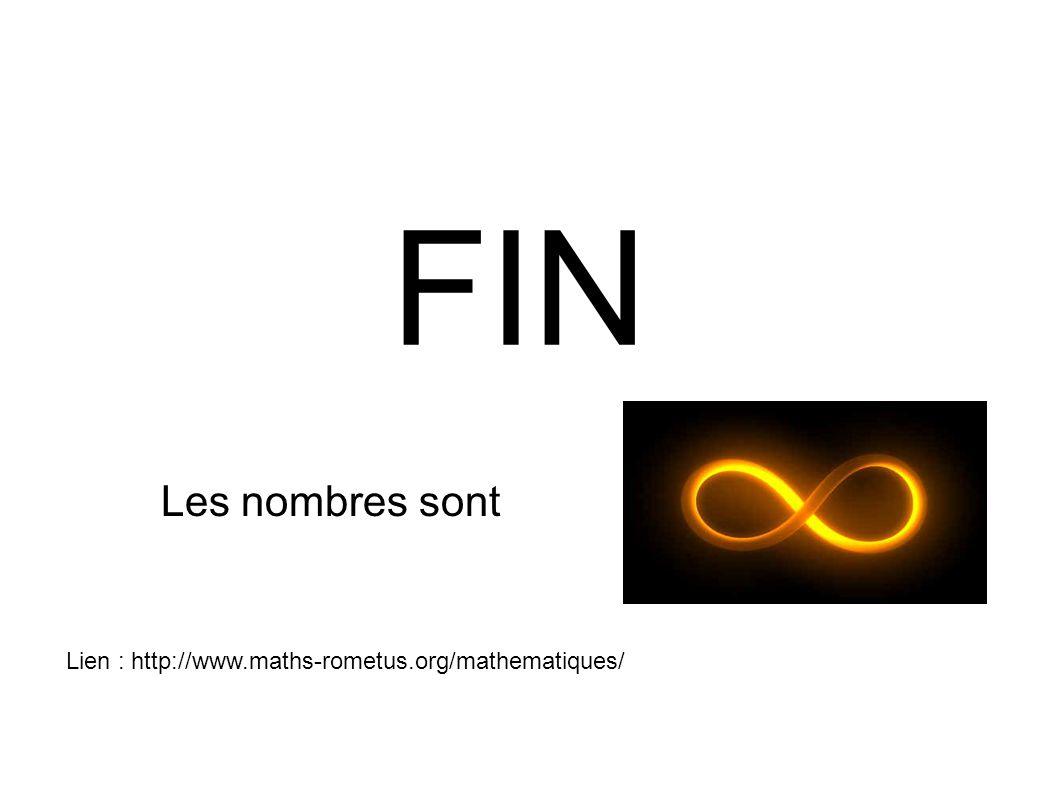 FIN Les nombres sont Lien : http://www.maths-rometus.org/mathematiques/