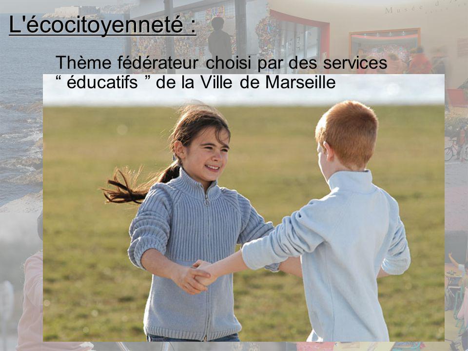 L écocitoyenneté : Thème fédérateur choisi par des services éducatifs de la Ville de Marseille.