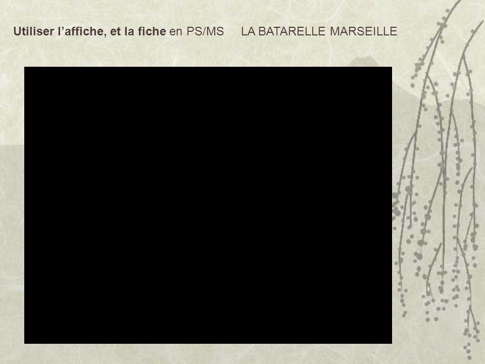 Utiliser l'affiche, et la fiche en PS/MS LA BATARELLE MARSEILLE
