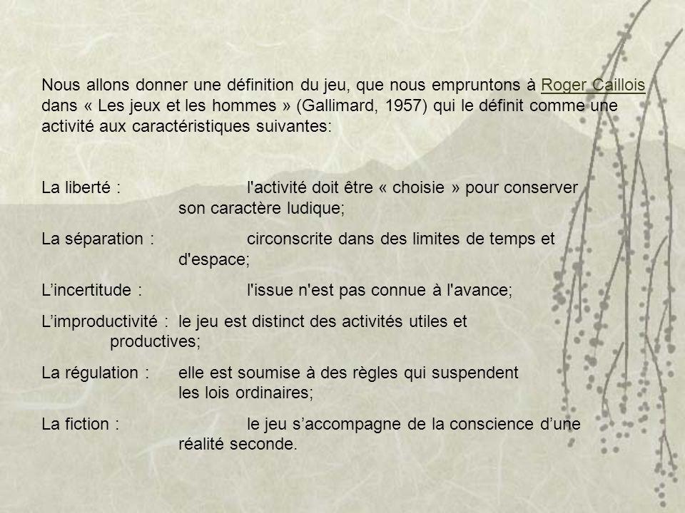 Nous allons donner une définition du jeu, que nous empruntons à Roger Caillois dans « Les jeux et les hommes » (Gallimard, 1957) qui le définit comme une activité aux caractéristiques suivantes:
