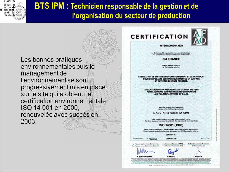 Les bonnes pratiques environnementales puis le management de l'environnement se sont progressivement mis en place sur le site qui a obtenu la certification environnementale ISO 14 001 en 2000, renouvelée avec succès en 2003.