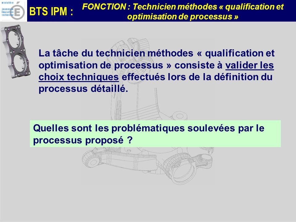 La tâche du technicien méthodes « qualification et optimisation de processus » consiste à valider les choix techniques effectués lors de la définition du processus détaillé.
