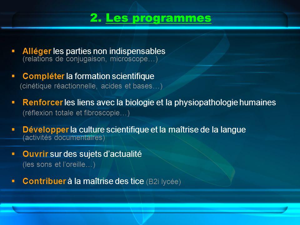 2. Les programmes Alléger les parties non indispensables (relations de conjugaison, microscope…) Compléter la formation scientifique.