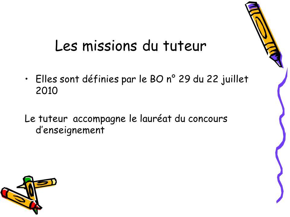 Les missions du tuteur Elles sont définies par le BO n° 29 du 22 juillet 2010. Le tuteur accompagne le lauréat du concours d'enseignement.