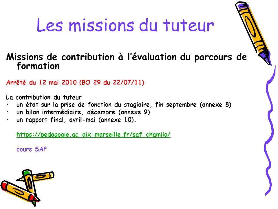 Les missions du tuteur Missions de contribution à l'évaluation du parcours de formation. Arrêté du 12 mai 2010 (BO 29 du 22/07/11)