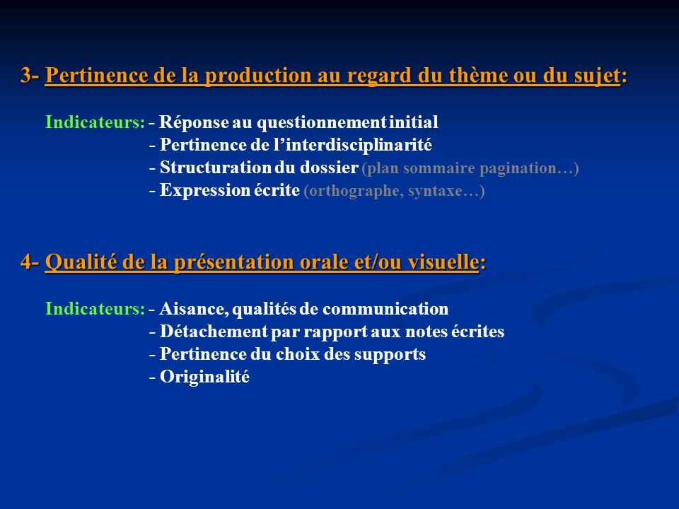 3- Pertinence de la production au regard du thème ou du sujet: Indicateurs: - Réponse au questionnement initial - Pertinence de l'interdisciplinarité - Structuration du dossier (plan sommaire pagination…) - Expression écrite (orthographe, syntaxe…)