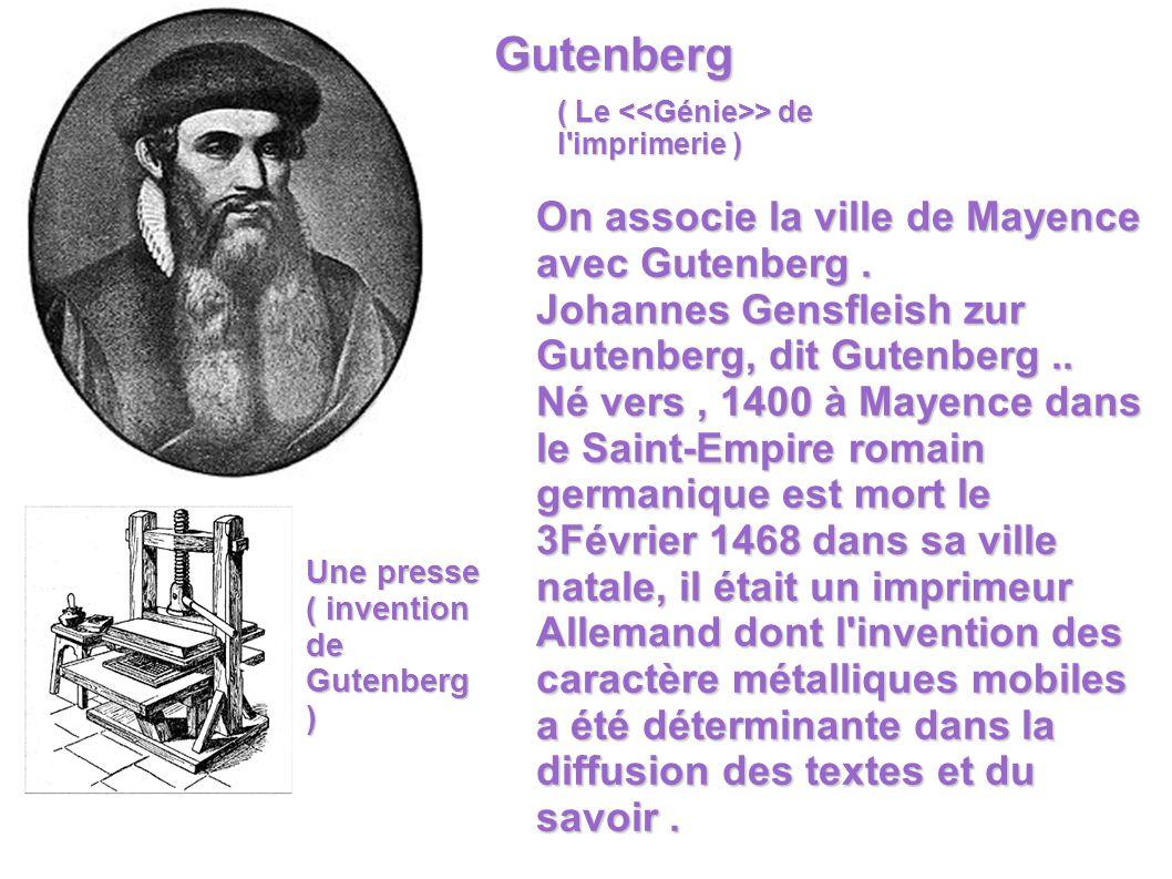 Gutenberg On associe la ville de Mayence avec Gutenberg .