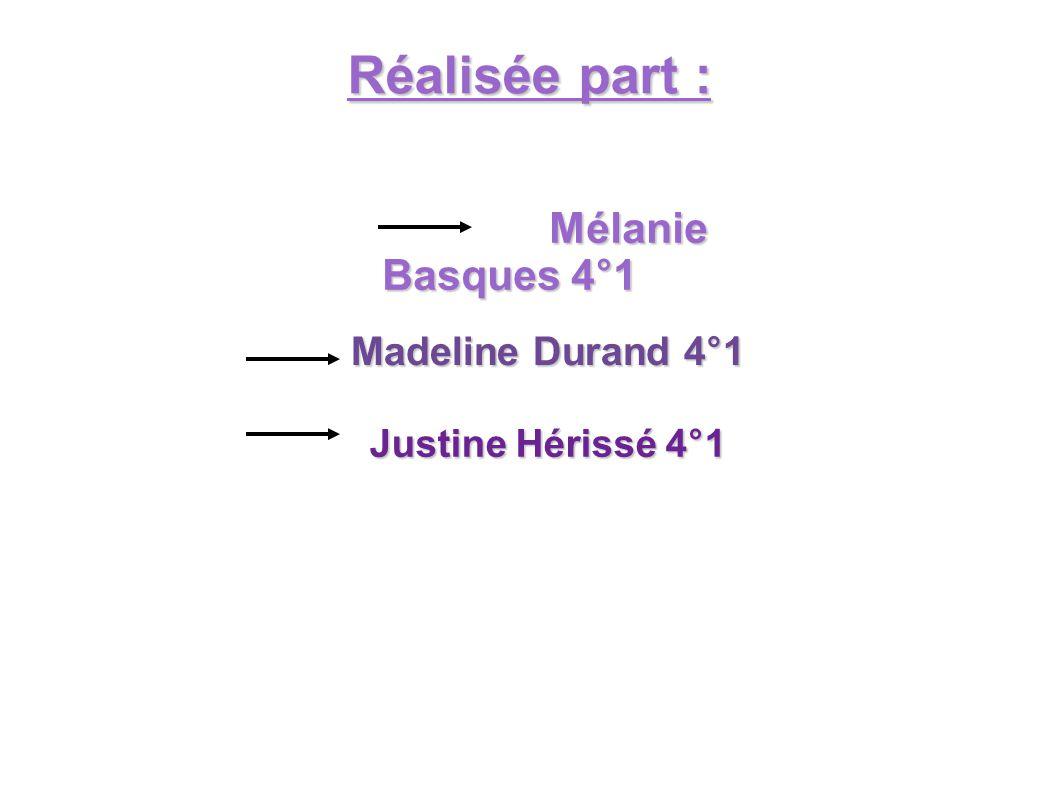 Réalisée part : Mélanie Basques 4°1 Madeline Durand 4°1
