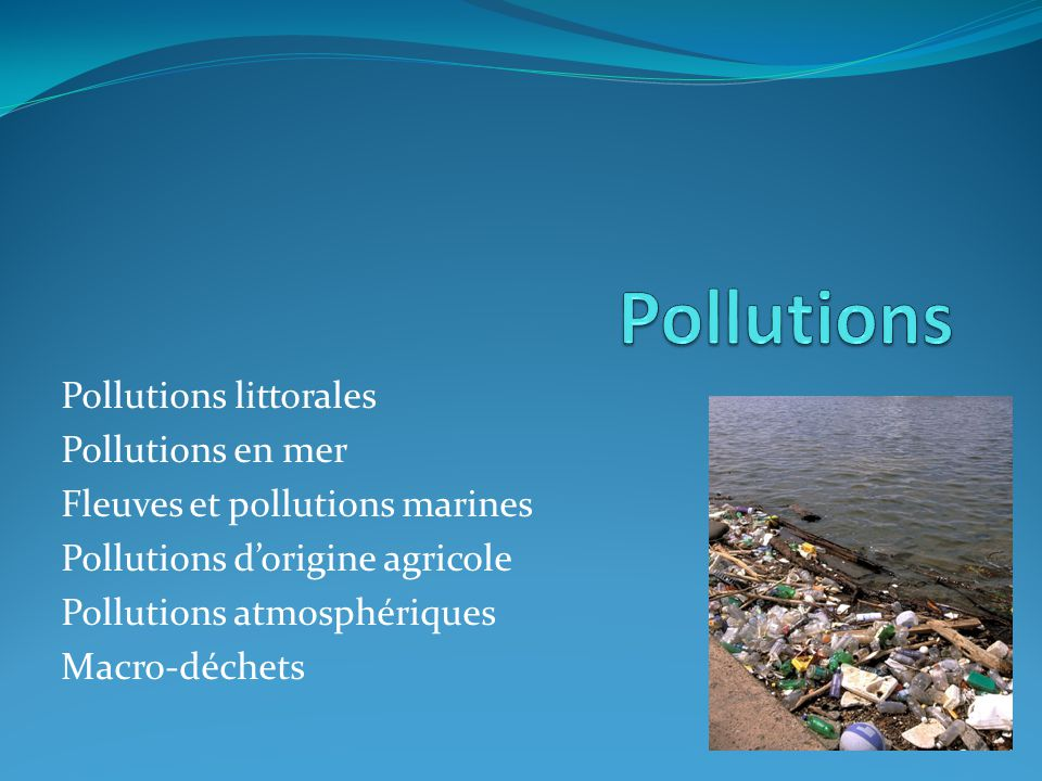 Pollutions Pollutions littorales Pollutions en mer