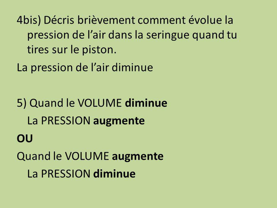 4bis) Décris brièvement comment évolue la pression de l'air dans la seringue quand tu tires sur le piston.