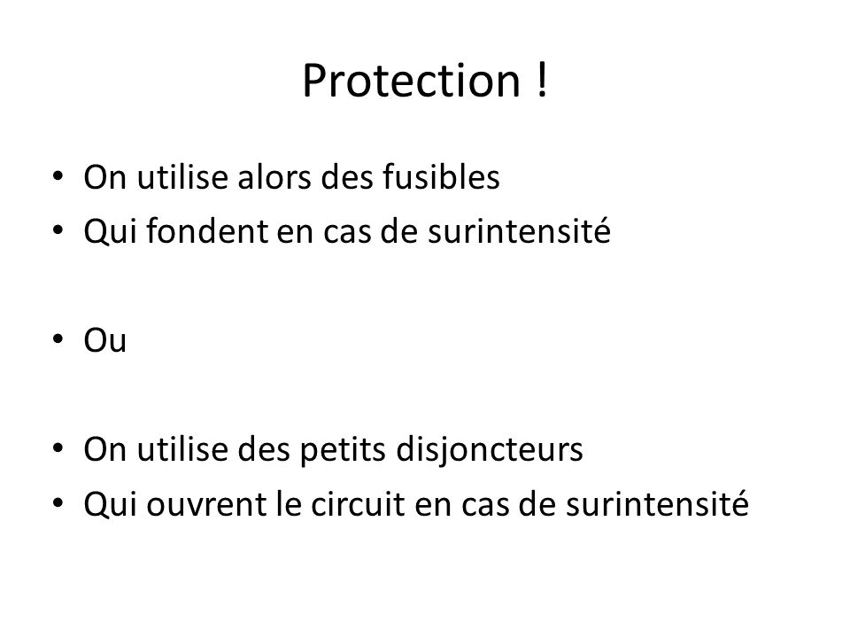 Protection ! On utilise alors des fusibles