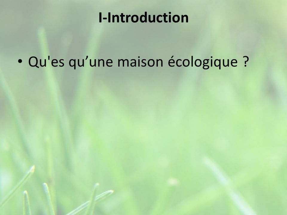 I-Introduction Qu es qu'une maison écologique