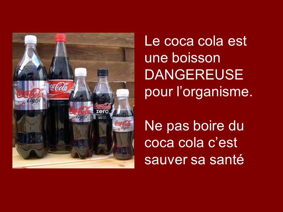 Le coca cola est une boisson DANGEREUSE pour l'organisme.
