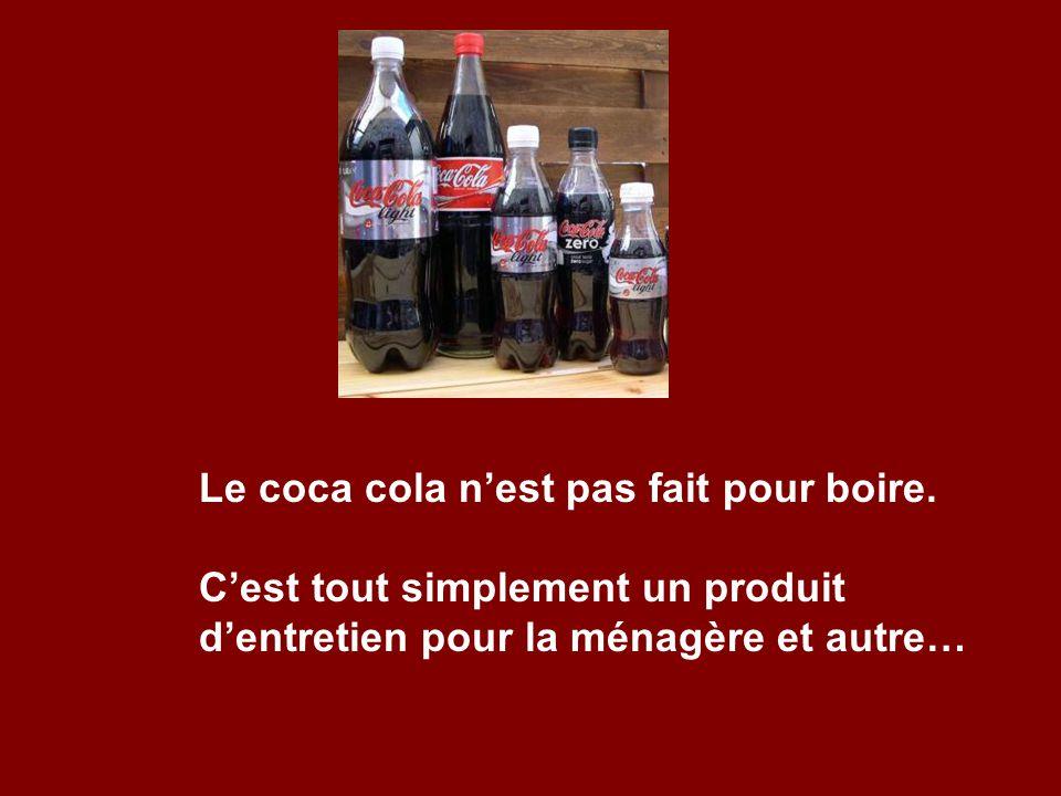 Le coca cola n'est pas fait pour boire.