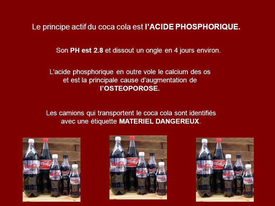 Le principe actif du coca cola est l'ACIDE PHOSPHORIQUE.
