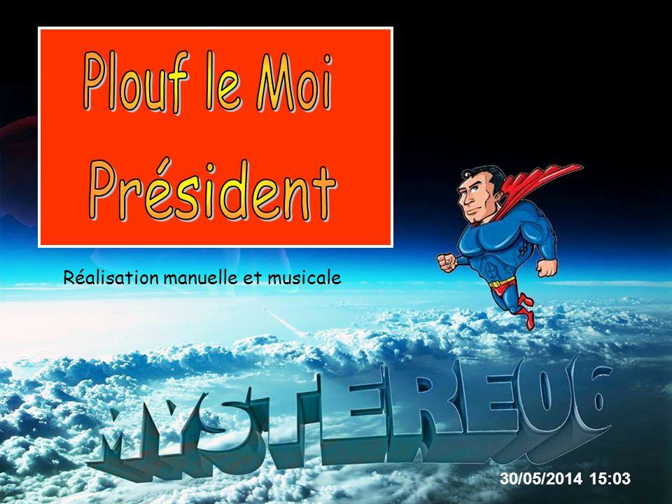 Plouf le Moi Président Réalisation manuelle et musicale