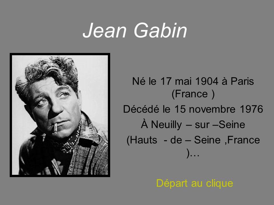 Jean Gabin Né le 17 mai 1904 à Paris (France )