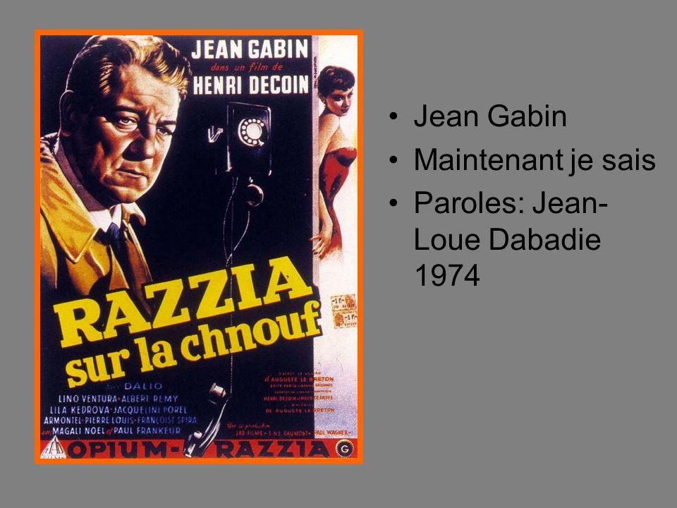 Jean Gabin Maintenant je sais Paroles: Jean-Loue Dabadie 1974