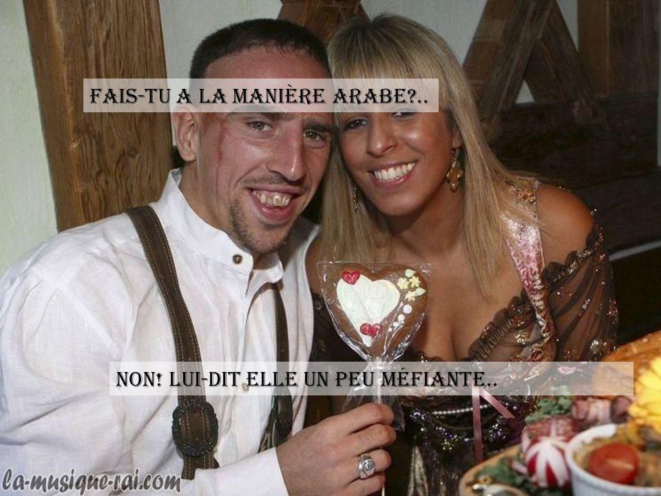 Fais-tu a la manière arabe ..