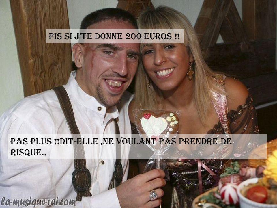 PIS SI J'TE DONNE 200 EUROS !! Pas plus !!dit-elle ,ne voulant pas prendre de risque..