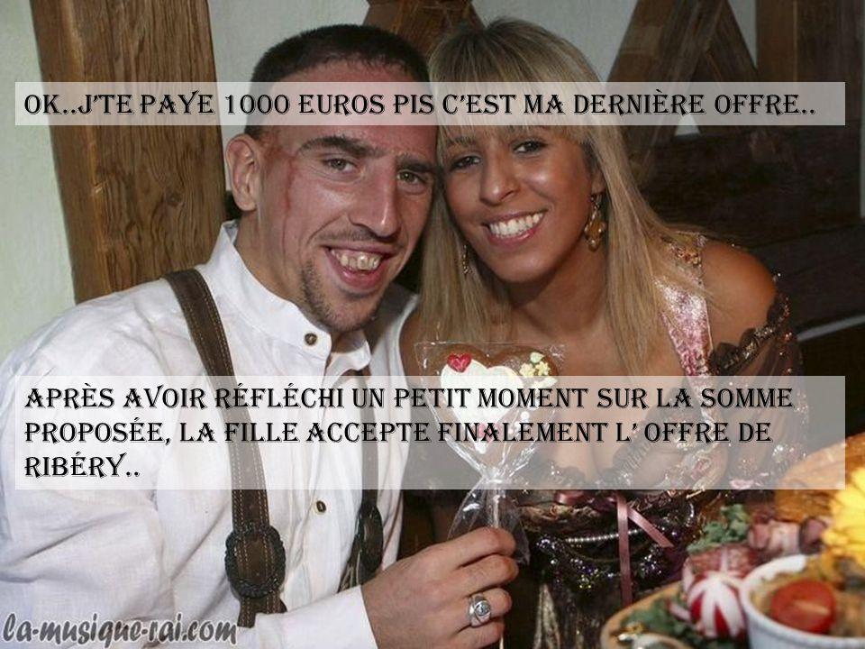 Ok..j'te paye 1000 euros pis c'est ma dernière offre..
