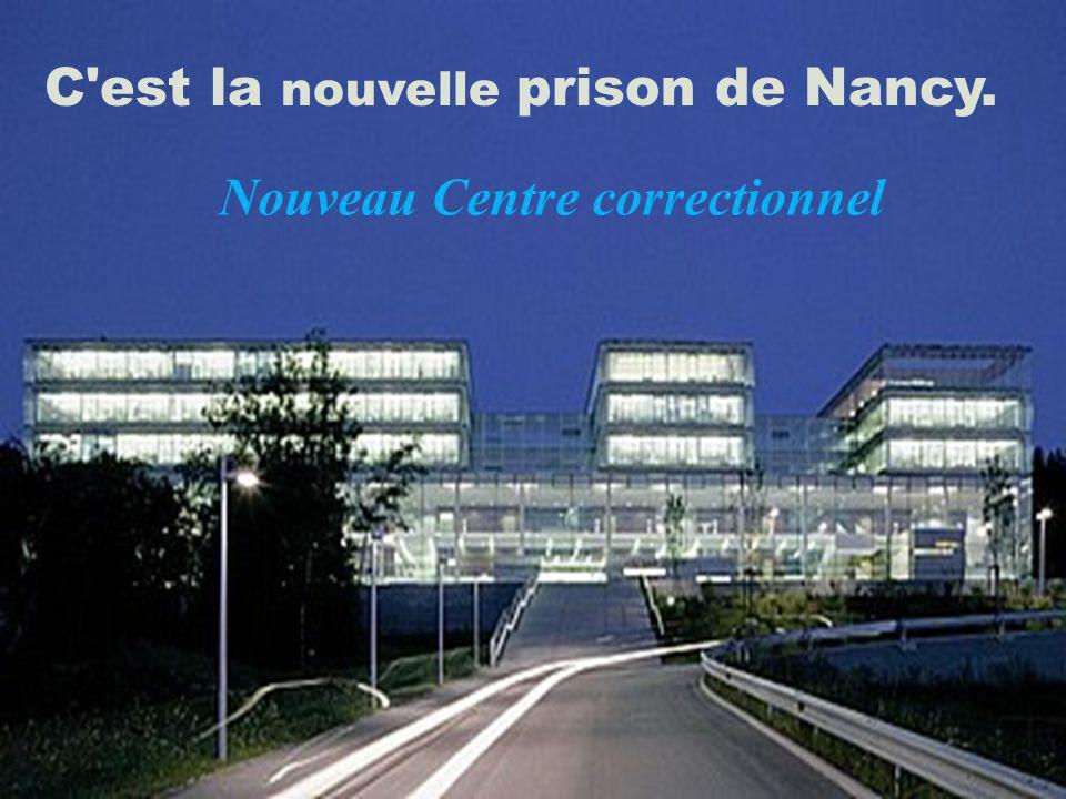 C est la nouvelle prison de Nancy.