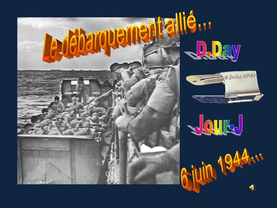 Le débarquement allié... D.Day Jour-J 6 juin 1944...