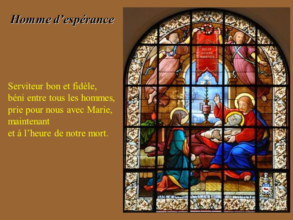 Homme d'espérance Serviteur bon et fidèle, béni entre tous les hommes, prie pour nous avec Marie, maintenant et à l'heure de notre mort.