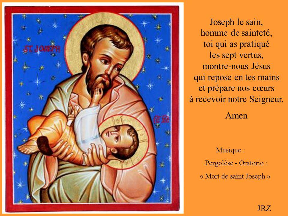 Joseph le sain, homme de sainteté, toi qui as pratiqué les sept vertus, montre-nous Jésus qui repose en tes mains et prépare nos cœurs à recevoir notre Seigneur.