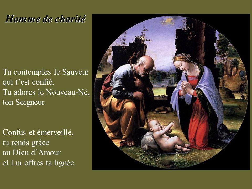 Homme de charité Tu contemples le Sauveur qui t'est confié. Tu adores le Nouveau-Né, ton Seigneur.