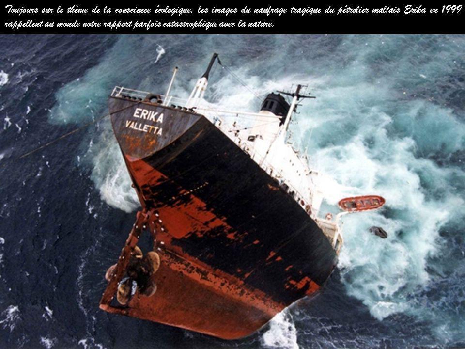 Toujours sur le thème de la conscience écologique, les images du naufrage tragique du pétrolier maltais Erika en 1999 rappellent au monde notre rapport parfois catastrophique avec la nature.